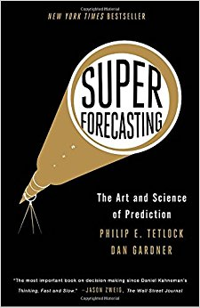 Superforecasting : the art and science of prediction