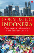 Consuming Indonesia : consumption in Indonesia in the early 21st century