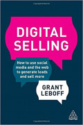 Digital selling : how to use social media and the web to generate leads and sell more